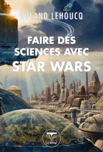 Couverture de Faire les sciences avec Star Wars de Roland Lehoucq